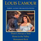 There's Always a Trail / Home in the Valley / Monument Rock by Louis L'Amour, Louis L'Amour