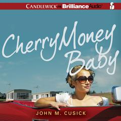 Cherry Money Baby by John M. Cusick