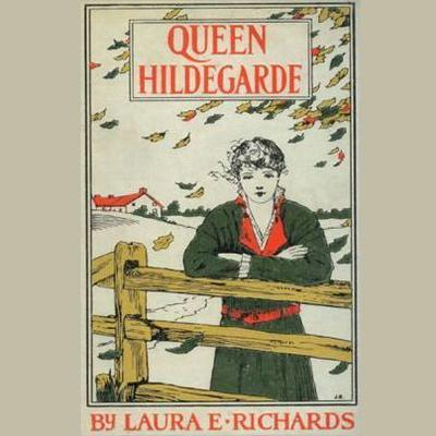 Queen Hildegarde by Laura E. Richards