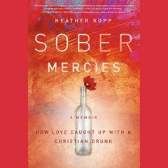 Sober Mercies by Heather Kopp, Heather Harpham Kopp