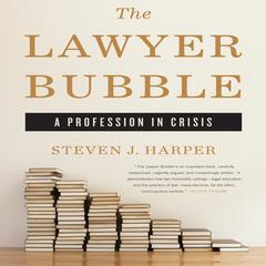 The Lawyer Bubble by Steven J. Harper
