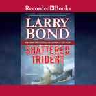 Shattered Trident by Larry Bond