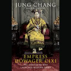Empress Dowager Cixi by Jung Chang, PhD