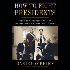How to Fight Presidents by Daniel O'Brien, Daniel O'Brien
