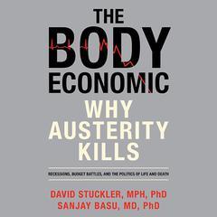 The Body Economic by David Stuckler, MPH, PhD, Sanjay Basu, MD, PhD