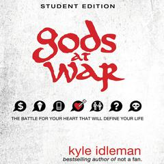Gods at War: Student Edition by Kyle Idleman
