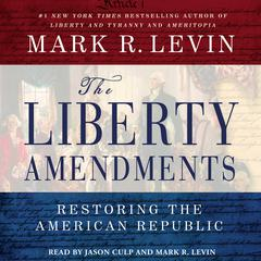 The Liberty Amendments by Mark R. Levin