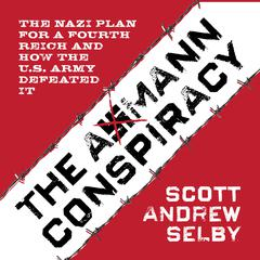 The Axmann Conspiracy by Scott Andrew Selby