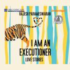 I Am an Executioner by Rajesh Parameswaran