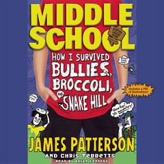 How I Survived Bullies, Broccoli, and Snake Hill by James Patterson, Chris Tebbetts