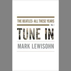 Tune In by Mark Lewisohn