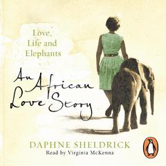 An African Love Story by Daphne Sheldrick