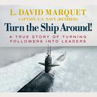 Turn the Ship Around! by L. David Marquet, Captain, USN, retired