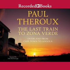 The Last Train to Zona Verde by Paul Theroux