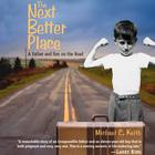 The Next Better Place by Michael C. Keith