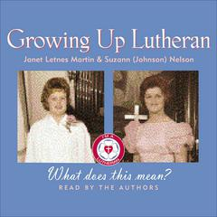 Growing Up Lutheran by Janet Letnes Martin, Suzann (Johnson) Nelson