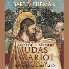 The Lost Gospel of Judas Iscariot by Bart D. Ehrman