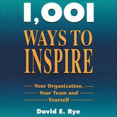 1,001 Ways to Inspire by David E. Rye
