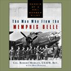 The Man Who Flew The Memphis Belle by Col. Robert Morgan