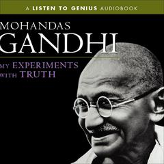My Experiments with Truth by Mohandas K. (Mahatma) Gandhi