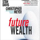 Future Wealth by Stan Davis, Christopher Meyer