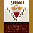 I Shudder at Your Touch by Stephen King, Ruth Rendell, Patrick McGrath, Thomas M. Disch, various authors
