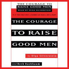 The Courage to Raise Good Men by Olga Silverstein, Beth Rashbaum
