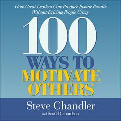 100 Ways to Motivate Others by Steve Chandler, Scott Richardson