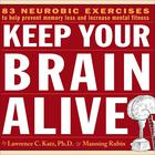 Keep Your Brain Alive by Lawrence C. Katz, Ph.D., Manning Rubin
