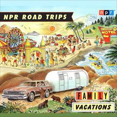 Family Vacations by NPR
