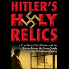Hitler's Holy Relics by Sidney Kirkpatrick
