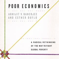 Poor Economics by Abhijit V. Banerjee, Esther Duflo