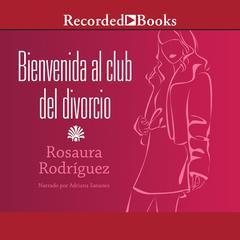 Bienvenida al club del divorcio by Rosaura Rodríguez