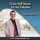 I Can Sell Snow to an Eskimo by Dr. Janet Hall