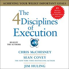 The 4 Disciplines of Execution by Sean Covey, Chris McChesney, Jim Huling