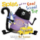 Splat and the Cool School Trip by Rob Scotton