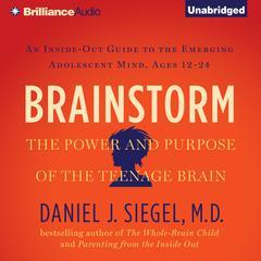 Brainstorm by Daniel J. Siegel, MD, Daniel J. Siegel, MD