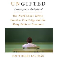 Ungifted by Scott Barry Kaufman, PhD