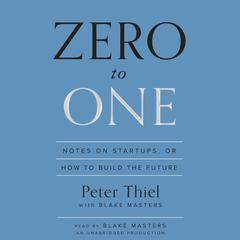 Zero to One by Peter Thiel, Blake Masters