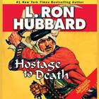 Hostage to Death by L. Ron Hubbard