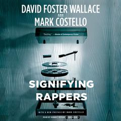 Signifying Rappers by David Foster Wallace, Mark Costello, Mark Costello