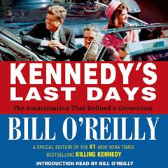 Kennedy's Last Days by Bill O'Reilly