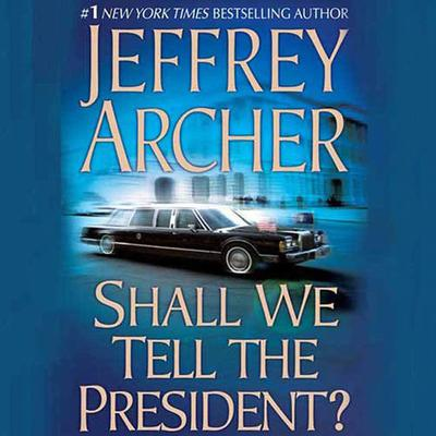 Shall We Tell the President? by Jeffrey Archer, Lorelei King
