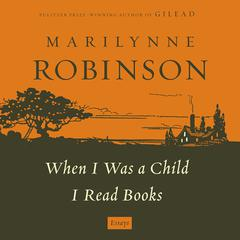 When I Was a Child I Read Books by Ben Tripp, Marilynne Robinson