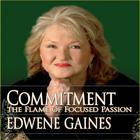 Commitment...The Flame of Focused Passion by Edwene Gaines