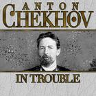 In Trouble by Anton Chekhov