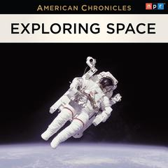 The NPR American Chronicles: Exploring Space by NPR