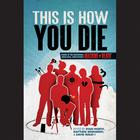 This Is How You Die by various authors
