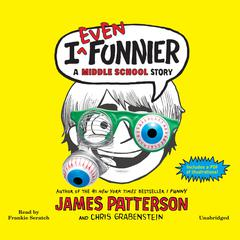 I Even Funnier by James Patterson, Chris Grabenstein