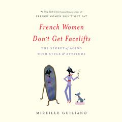 French Women Don't Get Facelifts by Mireille Guiliano